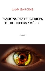 Passions destructrices et douceurs amères